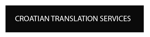 CROATIAN TRANSLATION AND INTERPRETATION SERVICES